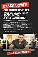 #AskGaryVee: 437 Questions and Answers on the Current State of Entrepreneurship, Business Management, Monetization, Media, Platforms, Content, Influencer Marketing, Investing, Leadership, Legacy, Culture, Crushing, Thanking, Jabbing, Right Hooking, Car...