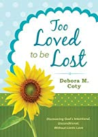 Too Loved to Be Lost: Discovering God's Intentional, Unconditional, Without-Limits Love