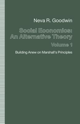 Social Economics: An Alternative Theory: Volume 1: Building Anew on Marshall S Principles