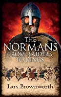 The Normans: From Raiders to Kings