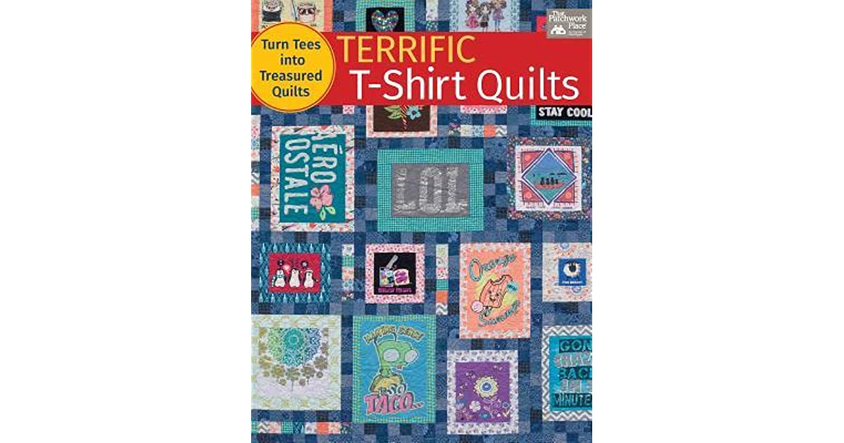 Terrific T Shirt Quilts Turn Tees Into Treasured Quilts By Karen M