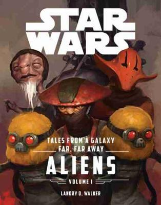 Tales From a Galaxy Far, Far Away, Vol. 1 by Landry Q. Walker