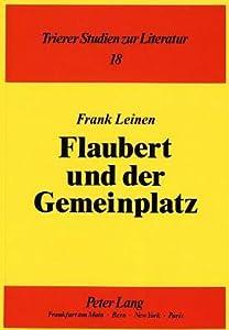 Flaubert Und Der Gemeinplatz: Erscheinungsformen Der Stereotypie Im Werk Gustave Flauberts (Trierer Studien Zur Literatur)