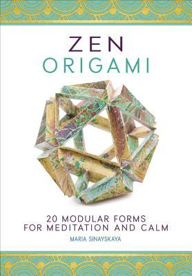 Zen Origami 20 Modular Forms for Meditation and Calm 400 sheets of origami paper in 10 unique designs included!