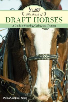 The Book of Draft Horses: A Guide to the Care and Training of the Gentle Giants That Built the World
