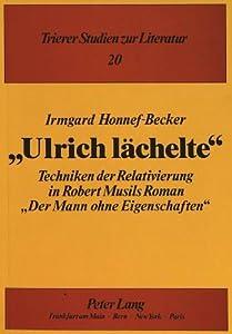 """Ulrich Lachelte: Techniken Der Relativierung In Robert Musils Roman """"Der Man Ohne Eigenschaften"""" (Trierer Studien Zur Literatur)"""