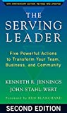 The Serving Leader: Five Powerful Actions to Transform Your Team, Business, and Community