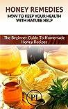 Honey Remedies: H...