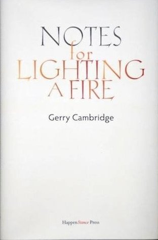 Notes for Lighting a Fire by Gerry Cambridge