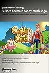 Coretan serius tentang Sukses Menaklukkan Candy Crush Saga