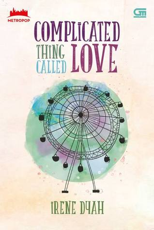 Complicated Thing Called Love by Irene Dyah