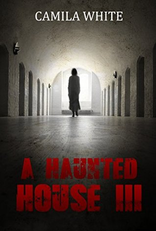 A Haunted House III by Camila White