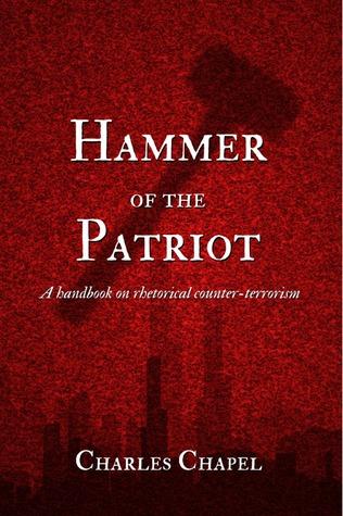 Hammer of the Patriot – A Handbook on Rhetorical Counter-Terrorism by  Charles Chapel