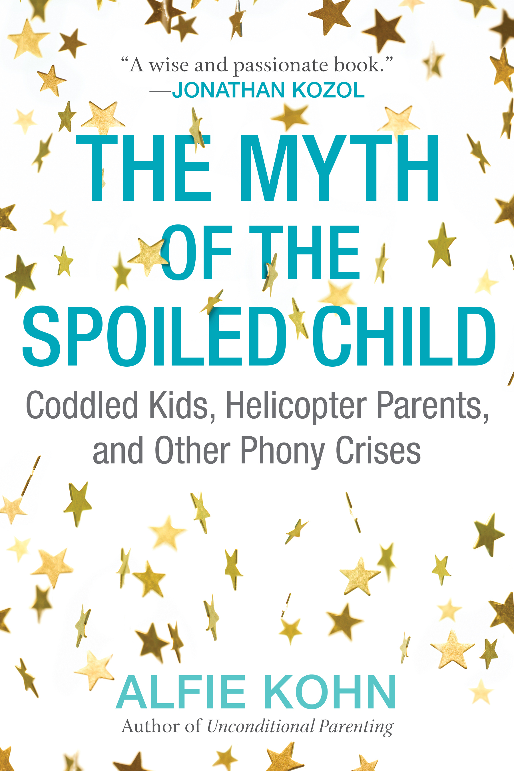 The Myth of the Spoiled Child. Challenging the Conventional Wisdom about Children and Parenting - Alfie Kohn