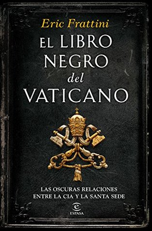 El Libro Negro Del Vaticano Las Oscuras Relaciones Entre La Cia Y La Santa Sede By Eric Frattini