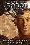 To Preserve (I, Robot: Reichert, #3)
