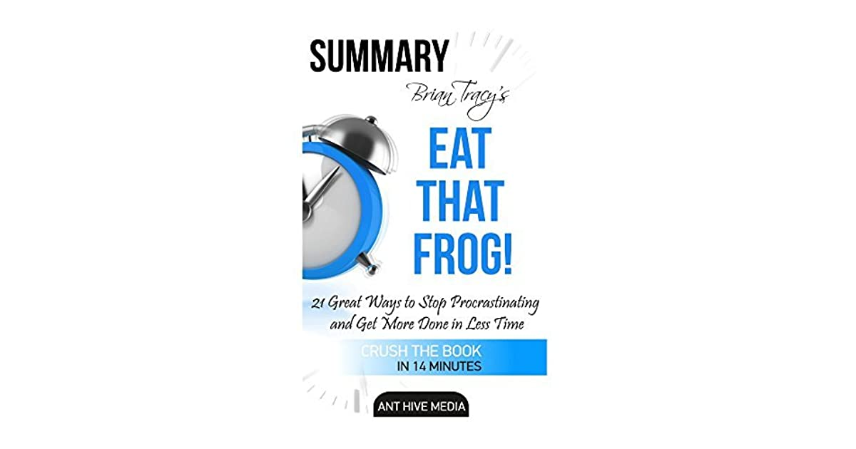 Brian Tracys Eat That Frog By Ant Hive Media
