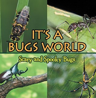 Its A Bugs World: Scary and Spooky Bugs: Insects for Kids - Entomology (Children's Zoology Books)