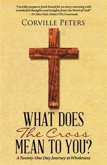 What Does the Cross Mean to You?: A Twenty-One Day Journey to Wholeness