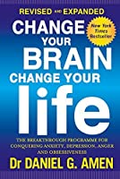 Change Your Brain, Change Your Life: The breakthrough programme for conquering anxiety, depression, anger and obsessiveness