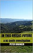 In This Bright Future (D.C. Smith #5)