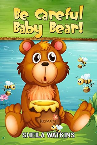 Books For Kids: Be Careful Baby Bear!: Fun Stories, Children's Books, Free Stories, bedtime stories for kids, Series Books For Kids Ages 2-4, 4-6, 6-8, ... CHILDREN'S BEDTIME STORY BOOK SERIES BOOK)