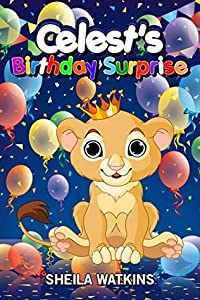 Books For Kids: Celest's Birthday Surprise!: Fun Stories, Children's Books, Free Stories, Kids Adventures, Kids Fantasy Books, Kids Mystery Books, Series ... CHILDREN'S BEDTIME STORY BOOK SERIES BOOK)