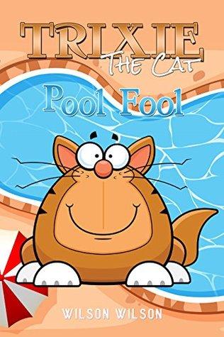 Trixie the Cat: Pool Fool: Fun Stories, Children's Books, Free Stories, Kids Adventures, Kids Fantasy Books, Kids Mystery Books, Series Books For Kids ... CHILDREN'S BEDTIME STORY BOOK SERIES BOOK)