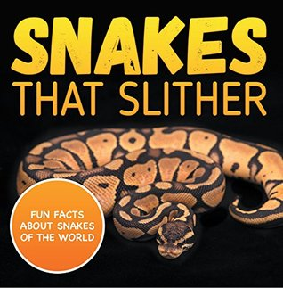 Snakes That Slither: Fun Facts About Snakes of The World: Snakes Books for Kids - Herpetology (Children's Zoology Books)