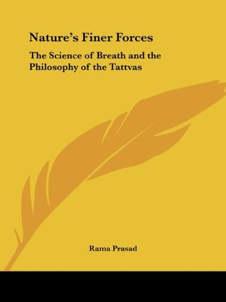 Nature's Finer Forces: The Science of Breath and the Philosophy of the Tattvas