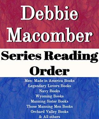 List Series: Debbie Macomber: Series Reading Order: Rose Harbor Books, Blossom Street Books, Legendary Lovers Books, Navy Books, Manning Sister Books, Orchard Valley & Others by Debbie Macomber