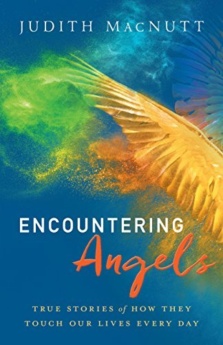 Encountering Angels True Stories of How They Touch Our Lives Every Day