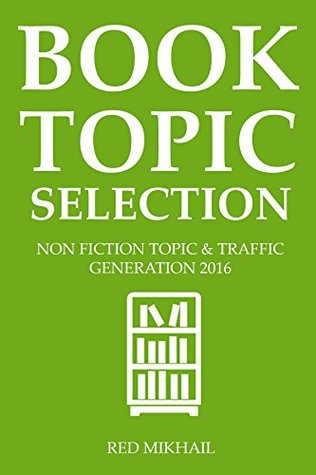 BOOK TOPIC SELECTION (2 IN 1 BOOK BUNDLE): NON FICTION TOPIC & TRAFFIC GENERATION 2016