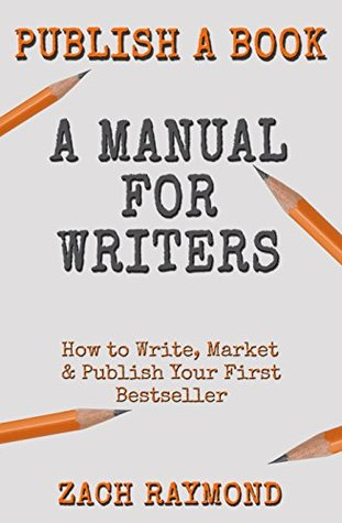 How To Write A Book: A Manual for Writers: How to Write, Market & Publish Your First Bestseller: 25+ Tips and Tricks to Write Non Fiction Books, Research ... Guides Publishing & Books Authorship)