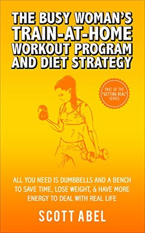 The Busy Woman's Train-At-Home Workout Program and Diet