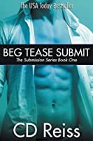 Beg Tease Submit (Submission, #1; Songs of Submission, #1-3)