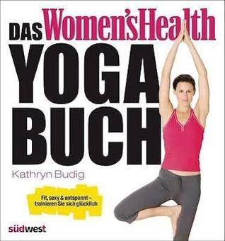 The Women S Health Big Book Of Yoga The Essential Guide To Complete Mind Body Fitness By Kathryn Budig