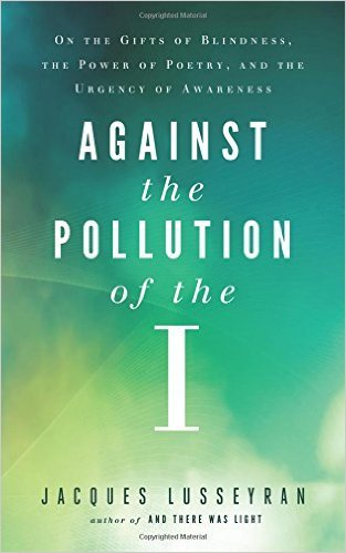 Against the Pollution of the I On the Gifts of Blindness, the Power of Poetry, and the Urgency of Awareness