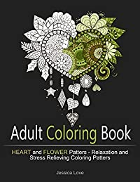 Adult Coloring Book: Heart and Flower Patters - Relaxation and Stress Relieving Patterns (Adult Coloring, Heart Patterns, Coloring books, Adult Coloring Books