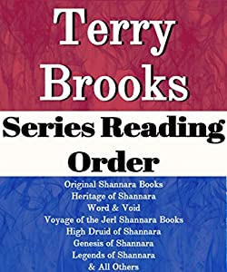 Terry Brooks: Series Reading Order: Series List: Original Shannara Books, Heritage of Shannara, Word & Void Books, Voyage of the Jerl of Shannara, High Druid of Shannara, Genesis by Terry Brooks