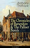 The Chronicles of Barsetshire & The Palliser Novels (Unabridged): The Warden + The Barchester Towers + Doctor Thorne + Framley Parsonage ... + The Prime Minister + Eustace Diamonds...