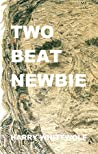 Two Beat Newbie by Harry Whitewolf