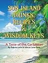 SUN ISLAND DRINKS, RECIPES & WISDOM KEYS: A Taste of the Caribbean