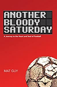 Another Bloody Saturday: A Journey to the Heart and Soul of Football