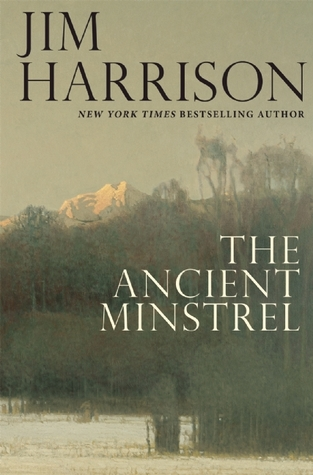 The Ancient Minstrel by Jim Harrison