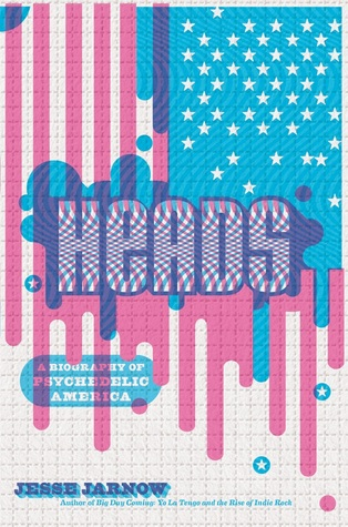 Heads: A Biography of Psychedelic America
