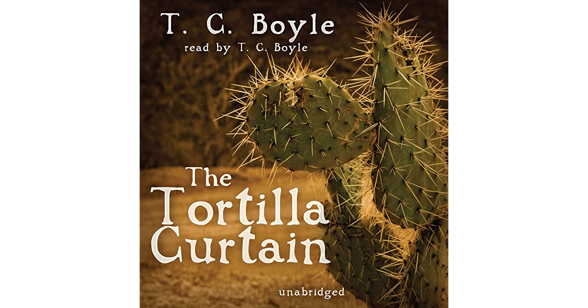 a review of boyles the tortilla curtain The tortilla curtain (1995) is a novel by us author tc boyle about middle-class values, illegal immigration, xenophobia, poverty, and environmental destruction.