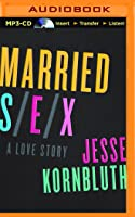 Married Sex A Love Story Jesse Kornbluth 9781504011259