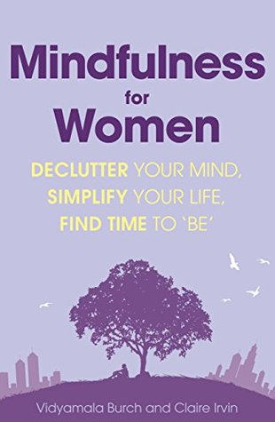 Mindfulness for Women: Declutter your mind, simplify your life, find time to 'be'