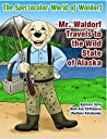 The Spectacular World of Waldorf: Mr. Waldorf Travels to the Wild State of Alaska